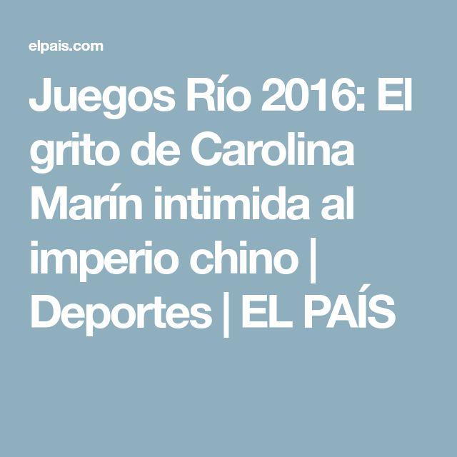 Juegos Río 2016:  El grito de Carolina Marín intimida al imperio chino | Deportes | EL PAÍS