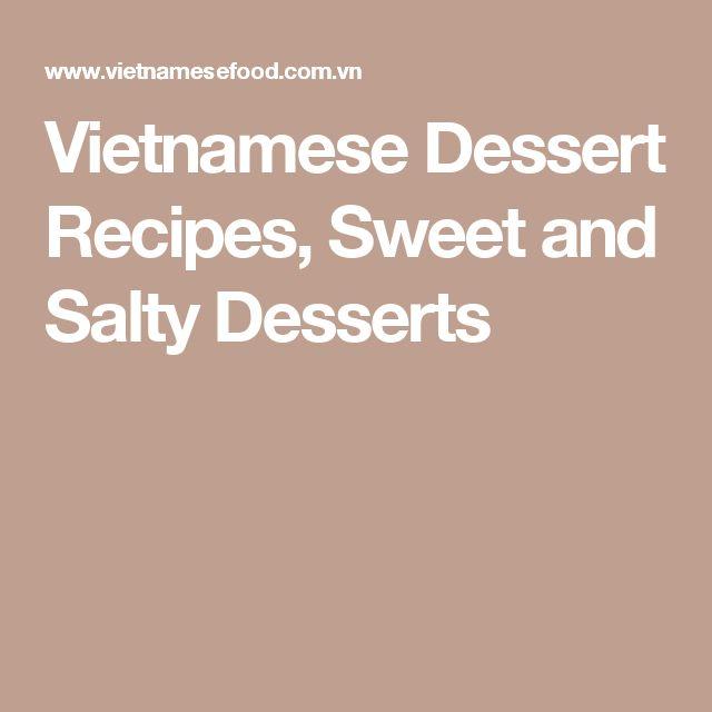 Vietnamese Dessert Recipes, Sweet and Salty Desserts