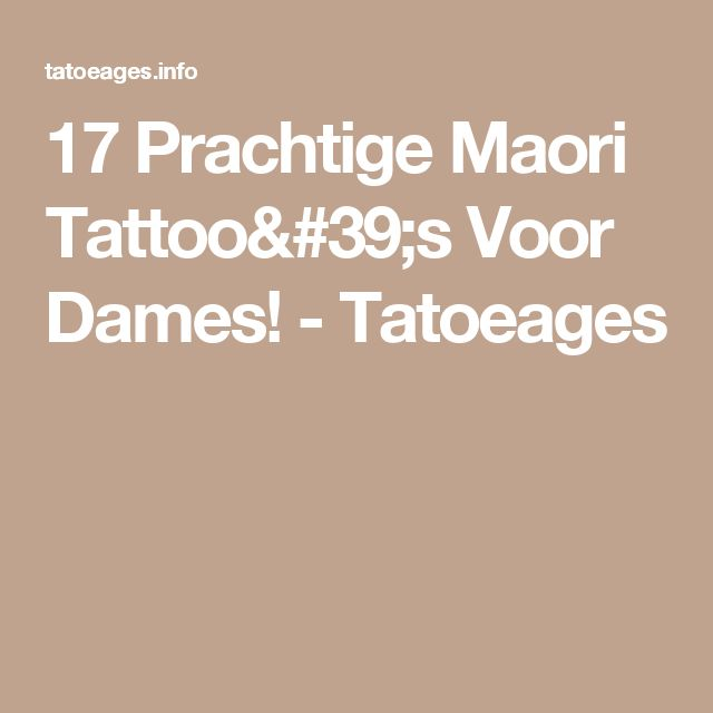 17 Prachtige Maori Tattoo's Voor Dames! - Tatoeages