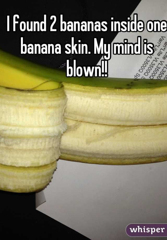 I found 2 bananas inside one banana skin. My mind is blown!!
