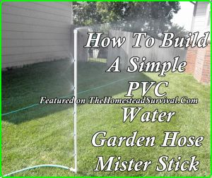 How To Build A Simple PVC Water Garden Hose Mister Stick | http://thehomesteadsurvival.com/build-simple-pvc-water-garden-hose-mister-stick/