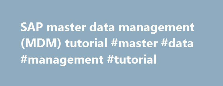 "SAP master data management (MDM) tutorial #master #data #management #tutorial http://spain.nef2.com/sap-master-data-management-mdm-tutorial-master-data-management-tutorial/  # SAP SAP master data management (MDM) tutorial: SAP master data management (MDM) tutorial Master data management refers to synchronizing ""master data"" — a company's most important data about its customers, products or other assets — for the enterprise. MDM systems manage master data from a central system, whose…"