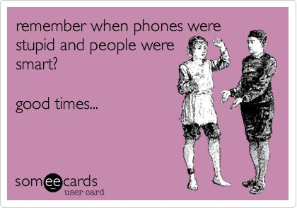!!: Smart Phones, Smart People, Quote, Smartphones, So True, Funny Stuff, Ecards, E Cards, Good Time
