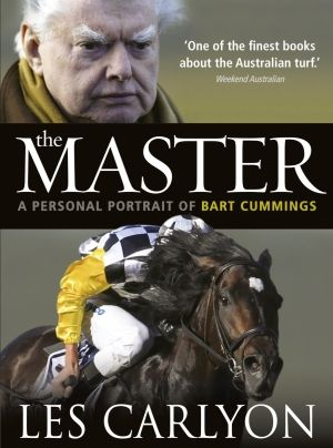 The Master: A Personal Portrait of Bart Cummings by Les Carlyon