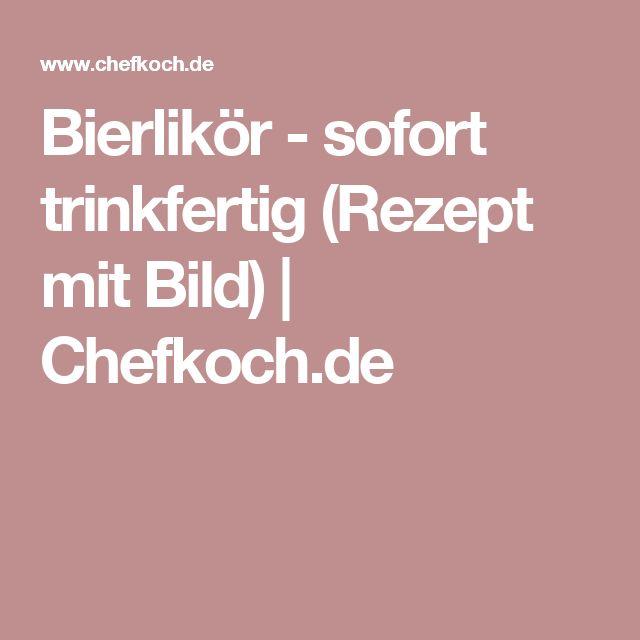 Bierlikör - sofort trinkfertig (Rezept mit Bild) | Chefkoch.de