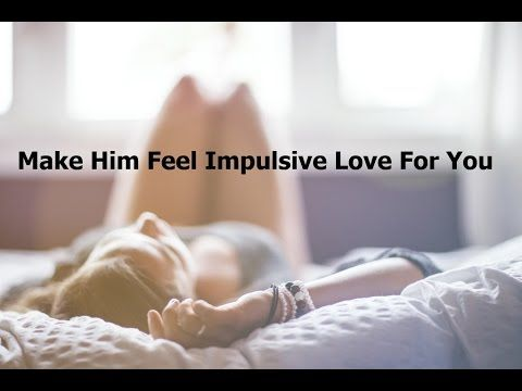 Make Him Feel Impulsive Love For You | Make Him Desire You