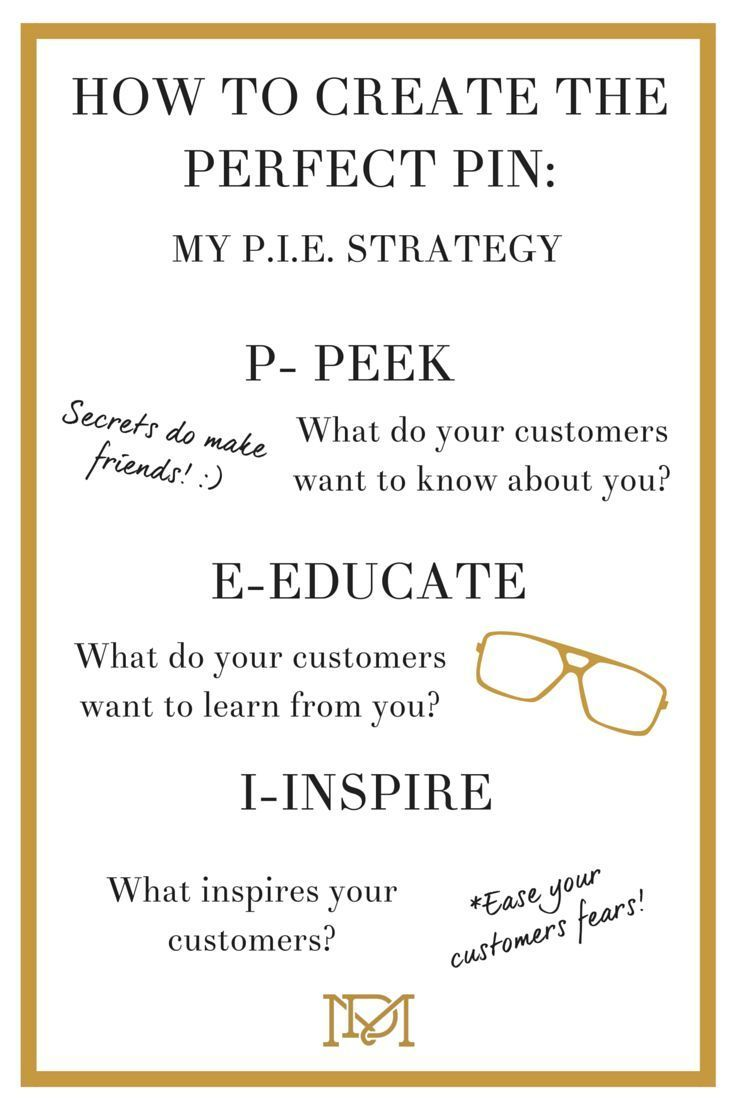 My P.I.E. strategy introduces a simplicity that is essential for savvy business owners who want to take advantage of Pinterest.  Here's what P.I.E. stands for - Peek, Inspire, Educate. If what I'm planning on pinning doesn't fit in those categories, I don't pin it.  Need more clarity? Come on over to my blog for the details! http://www.melanieduncan.com/3-types-of-content-that-convert-quickly-on-pinterest/