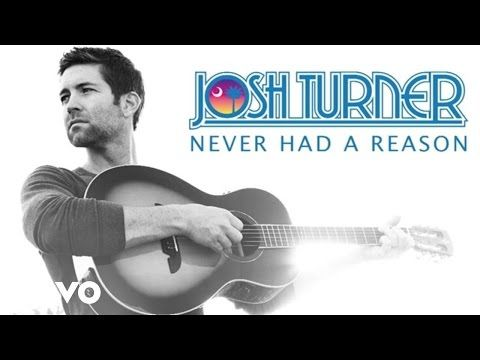Josh Turner - Never Had A Reason (Audio) - YouTube -- Another album! :) ~Missy