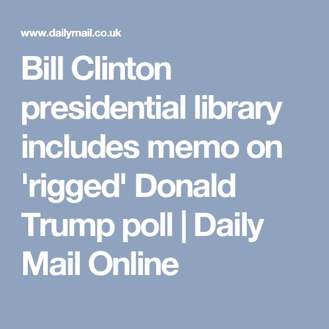 Bill Clinton presidential library includes memo on 'rigged' Donald Trump poll | Daily Mail Online