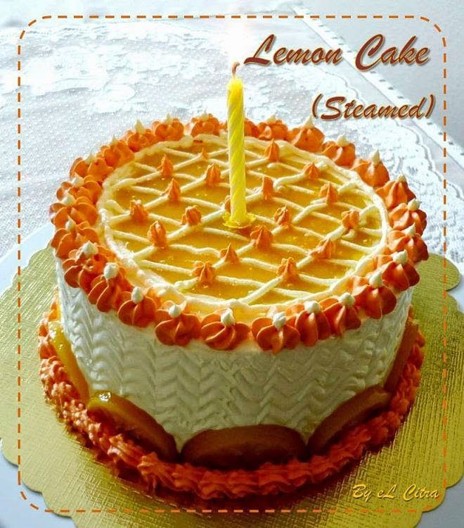 Citra's Home Diary: Steamed Lemon Cake with Lemon Curd filling for B'day cake