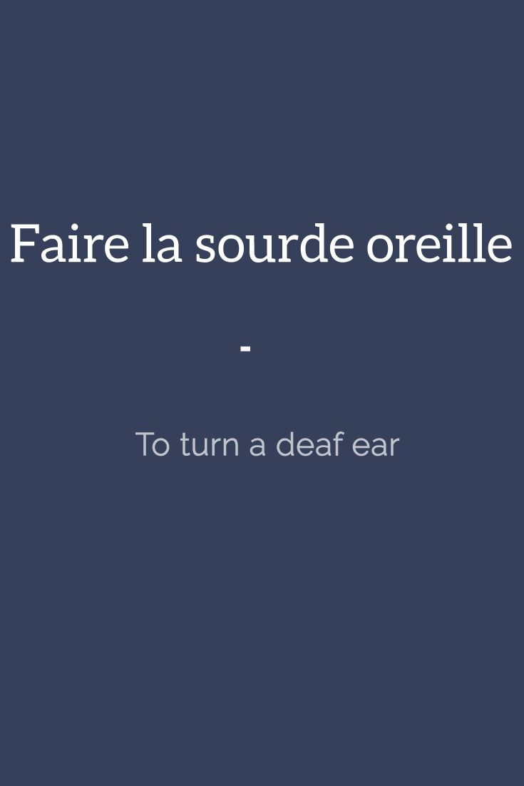 Faire la sourde oreille - To turn a deaf ear. Here's a great source of French expressions for you: https://store.talkinfrench.com/product/french-expressions-essential/ Only $3.90!