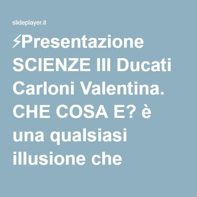 ⚡Presentazione SCIENZE III Ducati Carloni Valentina. CHE COSA E? è una qualsiasi illusione che inganna l'occhio umano e non solo UNA PROSPETTIVA FORZATA INGANNA LOCCHIO.
