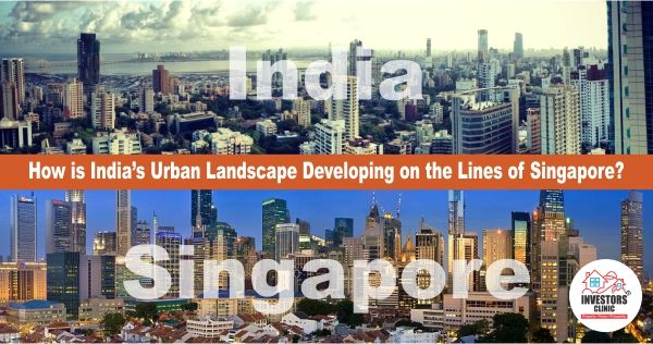 How is India's Urban Landscape Developing on the Lines of Singapore?