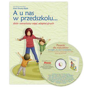 A u nas w przedszkolu... zbiór scenariuszy zajęć adaptacyjnych - książka z CD - Wydawnictwo BLIŻEJ PRZEDSZKOLA