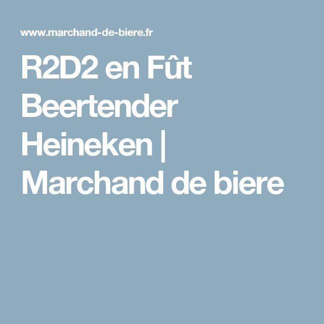 R2D2 en Fût Beertender Heineken   Marchand de biere