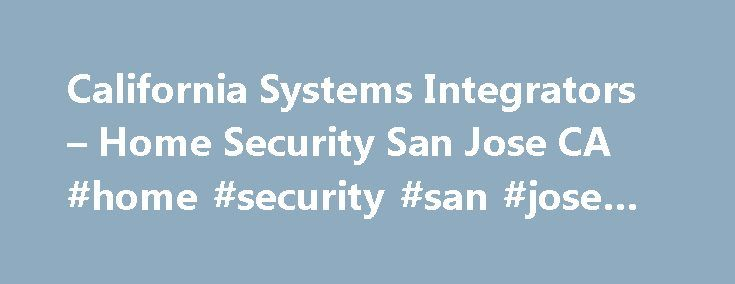 California Systems Integrators – Home Security San Jose CA #home #security #san #jose #ca http://charlotte.remmont.com/california-systems-integrators-home-security-san-jose-ca-home-security-san-jose-ca/  # About California Systems Integrators California Systems Integrators supply Burglar Alarms and are situated in San Jose, California. For more information about the products California Systems Integrators provide please call 408-365-1800. Message from their website California Systems…