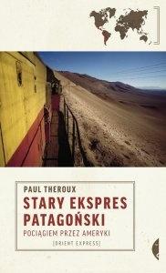 """""""Stary Ekspres Patagoński. Pociągiem przez Ameryki"""" też Paul Theroux"""