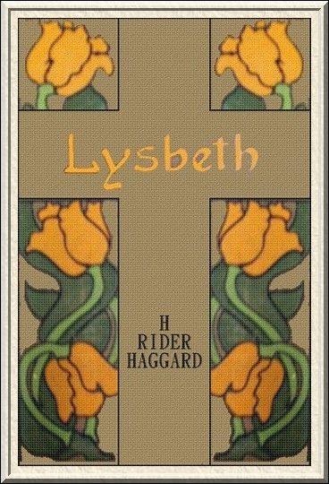 H. Rider Haggard - Lysbeth. First edition book cover. Historical Fiction about the Dutch protestants persecuted during the Spanish inquisition. I want to read this. It was given great reviews. This author likes to write adventure stories and is well liked among readers.