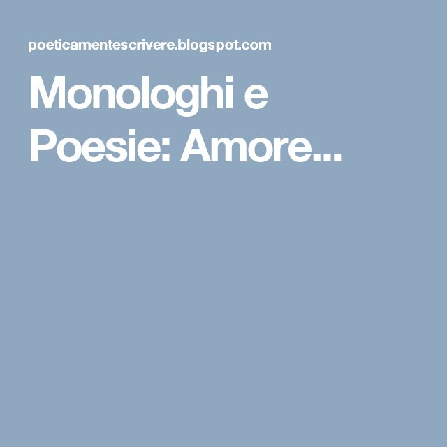 Monologhi e Poesie: Amore...