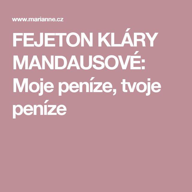 FEJETON KLÁRY MANDAUSOVÉ: Moje peníze, tvoje peníze