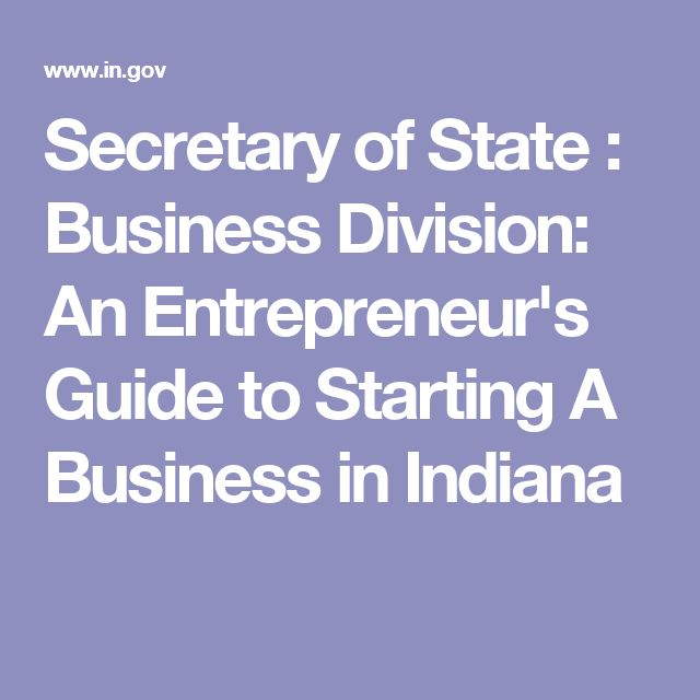 Secretary of State : Business Division: An Entrepreneur's Guide to Starting A Business in Indiana