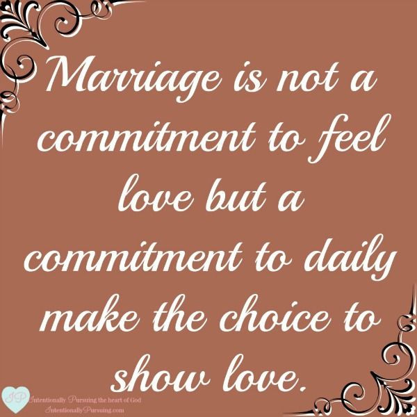 Marriage is not a commitment to feel love but a commitment to daily make the choice to show love. - Do You Feel Love - IntentionallyPursuing.com