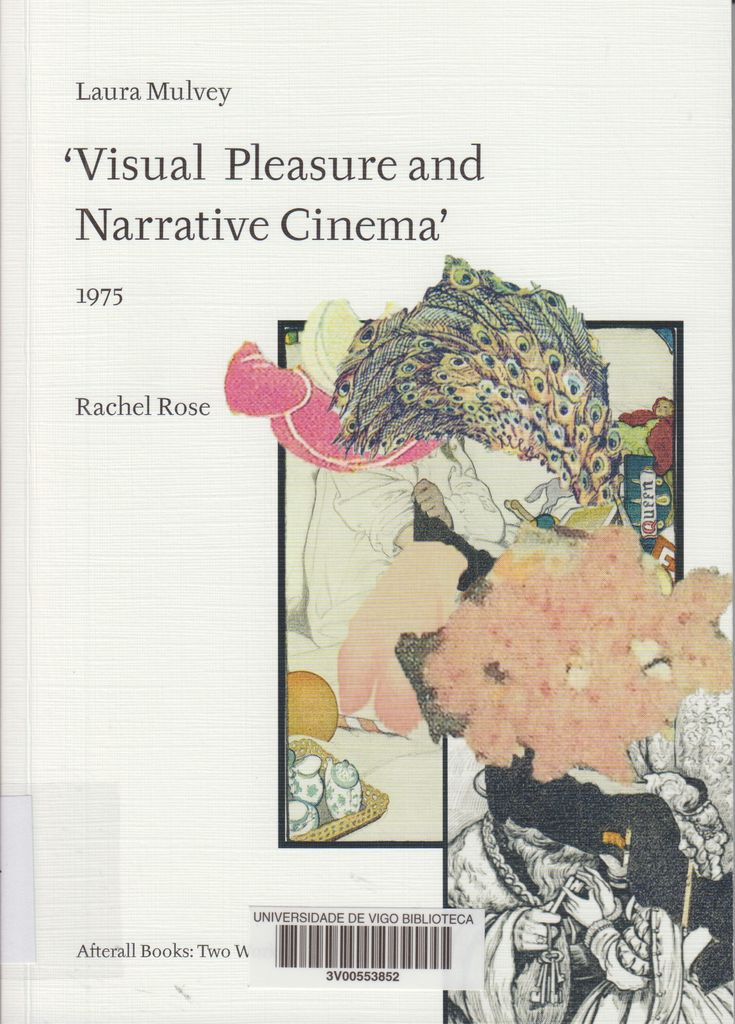 Laura Mulvey : 'Visual pleasure and narrative cinema', 1975 / Rachel Rose Edición[1st published] London : Afterall Books, cop. 2016
