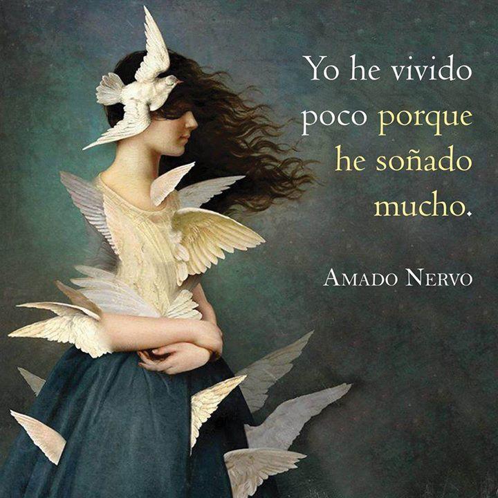 "Amado Nervo: ""Yo he vivido poco porque he soñado mucho""."