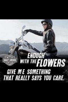 Harley Davidson - Actually, I have to admit, my husband buys me a lot more Harley stuff than flowers!!