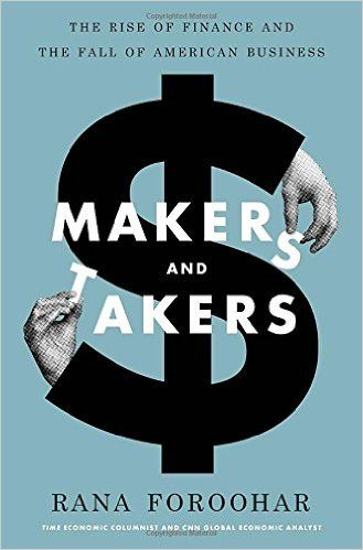 Makers and Takers: The Rise of Finance and the Fall of American Business: Rana Foroohar: 9780553447231: Amazon.com: Books