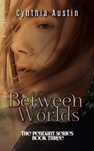Between Worlds (Pendant Series book 3) by Cynthia Austin