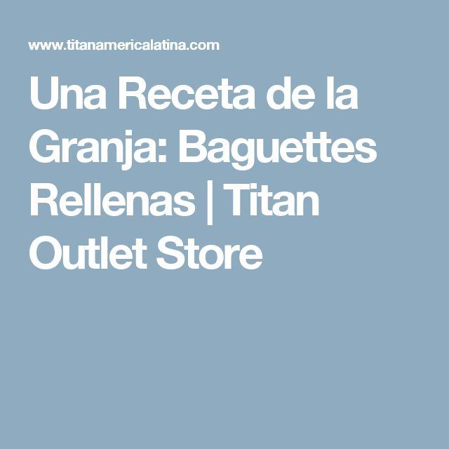 Una Receta de la Granja: Baguettes Rellenas | Titan Outlet Store