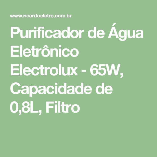 Purificador de Água Eletrônico Electrolux - 65W, Capacidade de 0,8L, Filtro