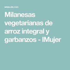 Milanesas vegetarianas de arroz integral y garbanzos - IMujer