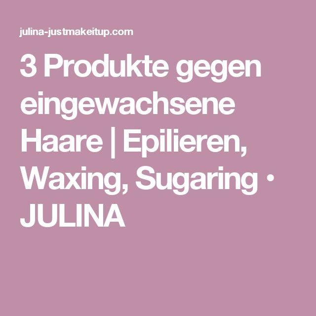 3 Produkte gegen eingewachsene Haare | Epilieren, Waxing, Sugaring • JULINA