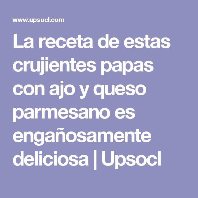 La receta de estas crujientes papas con ajo y queso parmesano es engañosamente deliciosa | Upsocl