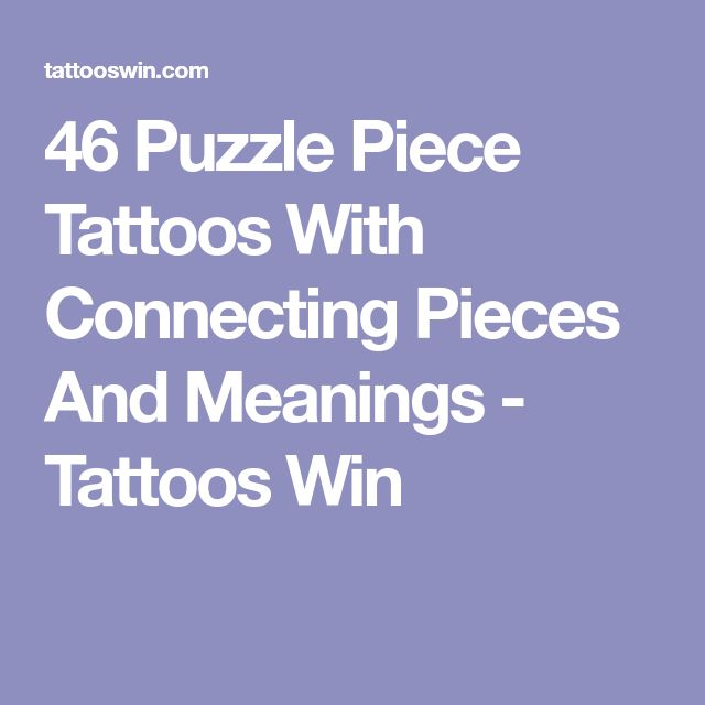 46 Puzzle Piece Tattoos With Connecting Pieces And Meanings - Tattoos Win