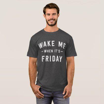 #Wake me when it's Friday funny office joke T-Shirt - #friday #fridays