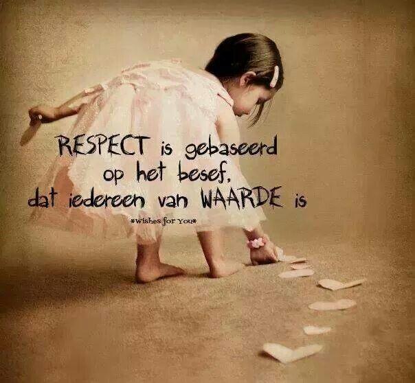Respect is gebaseerd Op het besf Dat iedereen van WAARDE is