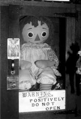 Annabell The Haunted Doll - Annabelle was the focus of a case that famed paranormal investigators Ed and Lorraine Warren during the early 1970's and is highlighted in the book The Demonologist. It has been stated that this is one of the most unusual cases of a possessed object on record...read the story!: