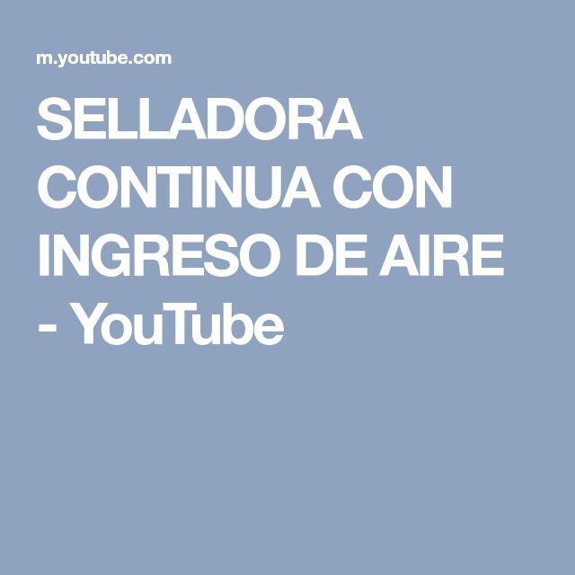 SELLADORA CONTINUA CON INGRESO DE AIRE - YouTube