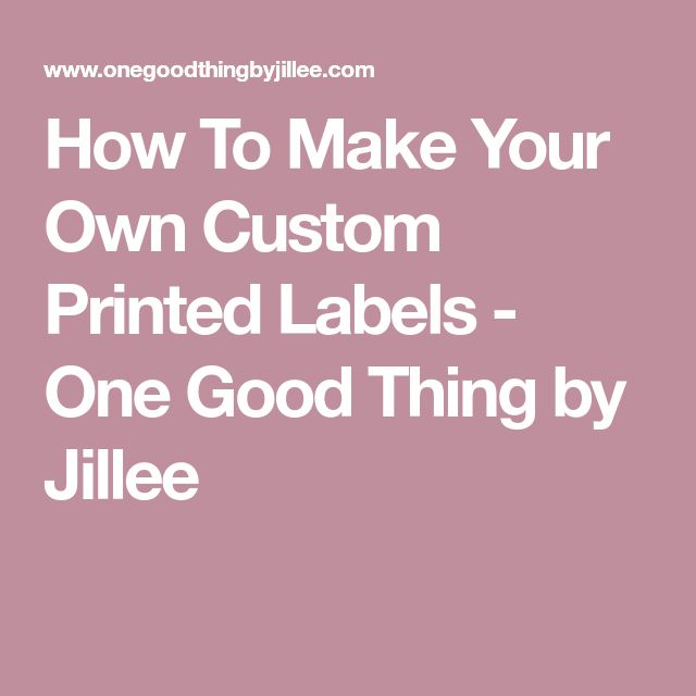 How To Make Your Own Custom Printed Labels - One Good Thing by Jillee
