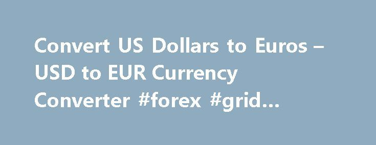 Convert US Dollars to Euros – USD to EUR Currency Converter #forex #grid #trading http://currency.remmont.com/convert-us-dollars-to-euros-usd-to-eur-currency-converter-forex-grid-trading/  #dollar converter # Convert US Dollars to Euros – USD to EUR Currency Converter Convert USD to EUR using the currency converter calculator with the newest foreign exchange rates Convert US Dollars to EurosWelcome to use US Dollars to Euros currency converter and Euros to US Dollars money converter. This is…