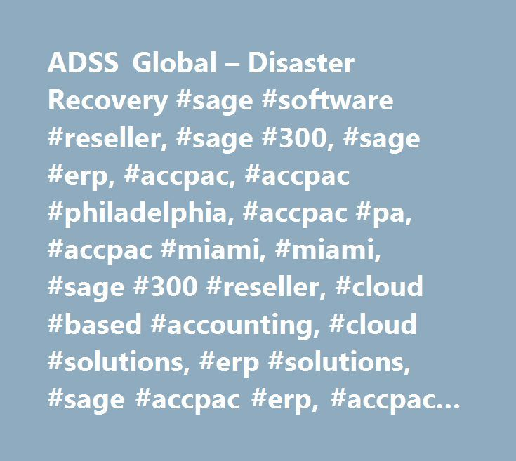 ADSS Global – Disaster Recovery #sage #software #reseller, #sage #300, #sage #erp, #accpac, #accpac #philadelphia, #accpac #pa, #accpac #miami, #miami, #sage #300 #reseller, #cloud #based #accounting, #cloud #solutions, #erp #solutions, #sage #accpac #erp, #accpac #reseller, #sage #hawaii, #resellers #for #sage, #sage #100 #erp, #sage #mas #erp, #mas #90 #and #200 #erp, #crm #solutions, #hrms #solutions…