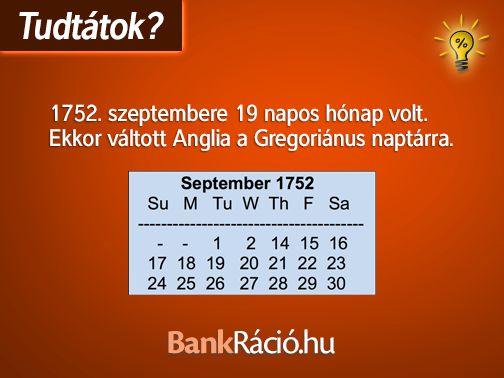 1752. szeptembere 19 napos hónap volt. Ekkor váltott Anglia a Gregoriánus naptárra. Forrás: http://www.timeanddate.com/calendar/?year=1752&country=1