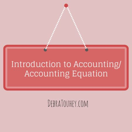 Introduction to Accounting/Accounting Equation //    #accounting #finance   DebraTouhey.com