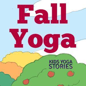 Fall Yoga for Kids   Kids Yoga Stories