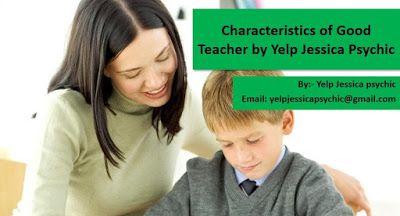 Yelp Jessica Psychic: Characteristics Of Good Teacher By Yelp Jessica Ps...