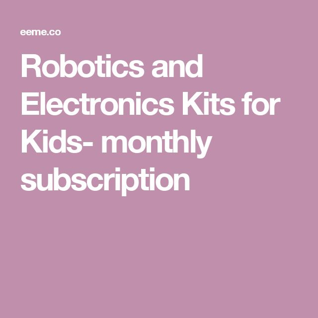 Robotics and Electronics Kits for Kids- monthly subscription