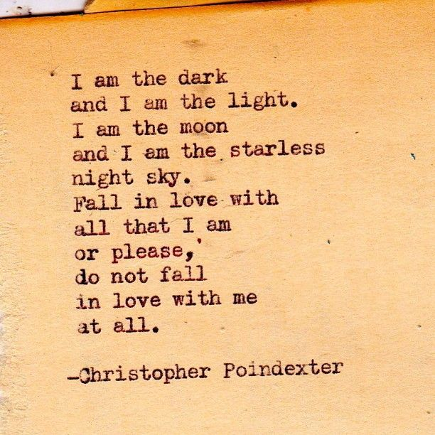 "Fall in love with all that I am or please, do not fall in love with me at all. ""The universe and her, And I"" poem #16, by Christopher Poindexter."